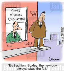 'It's tradition, Buxley, the new guy always takes the fall.'