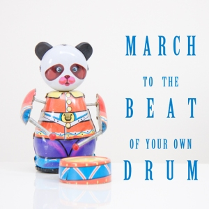 marching to the beat of your own drum