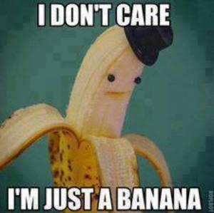 I'm just a banana