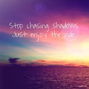 stop chasing shadows