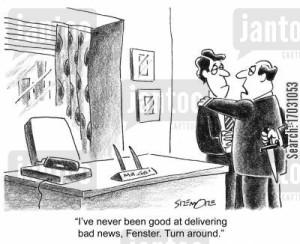 'I've never been good at delivering bad news, Fenster. Turn around.'